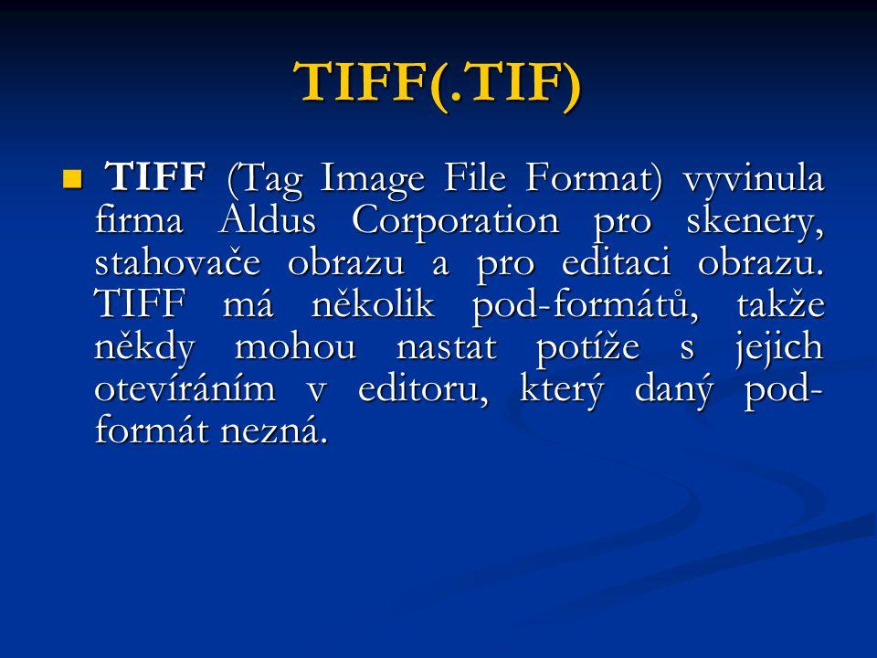 TIFF(.TIF) TIFF (Tag Image File Format) vyvinula firma Aldus Corporation pro skenery, stahovače obrazu a pro editaci obrazu. TIFF má několik pod-formá
