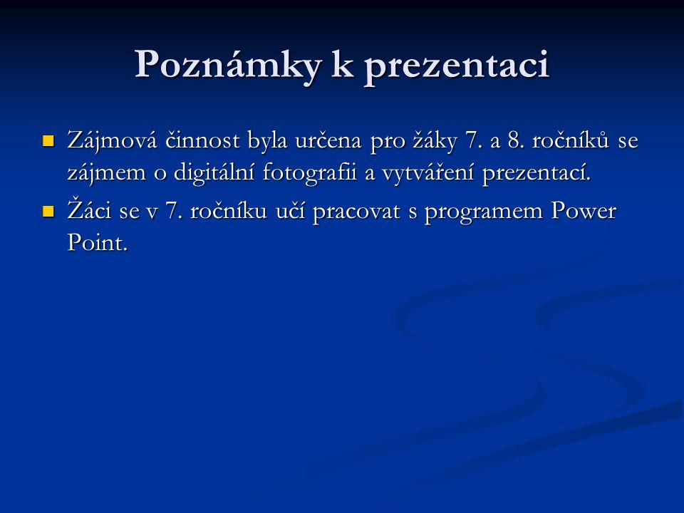 Poznámky k prezentaci Zájmová činnost byla určena pro žáky 7. a 8. ročníků se zájmem o digitální fotografii a vytváření prezentací. Zájmová činnost by