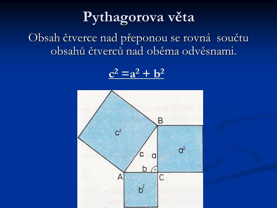 Pythagorova věta Obsah čtverce nad přeponou se rovná součtu obsahů čtverců nad oběma odvěsnami. c 2 =a 2 + b 2