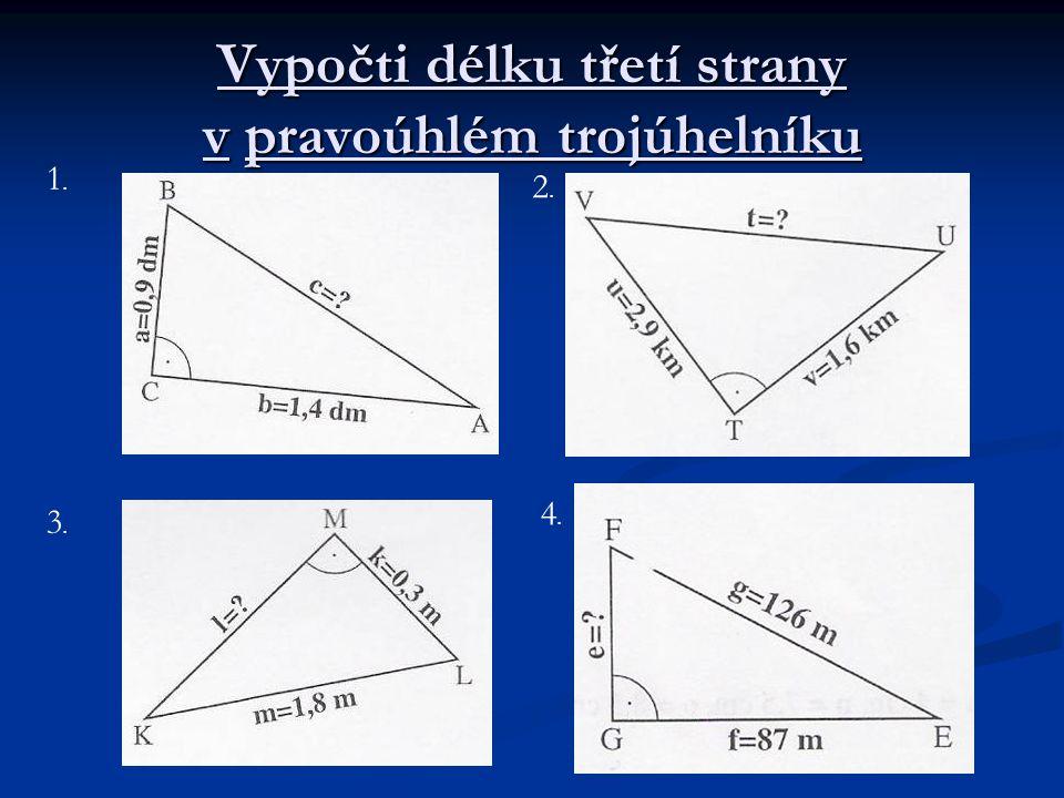 Vypočti délku třetí strany v pravoúhlém trojúhelníku 1.1. 2.2. 3.3. 4.4.