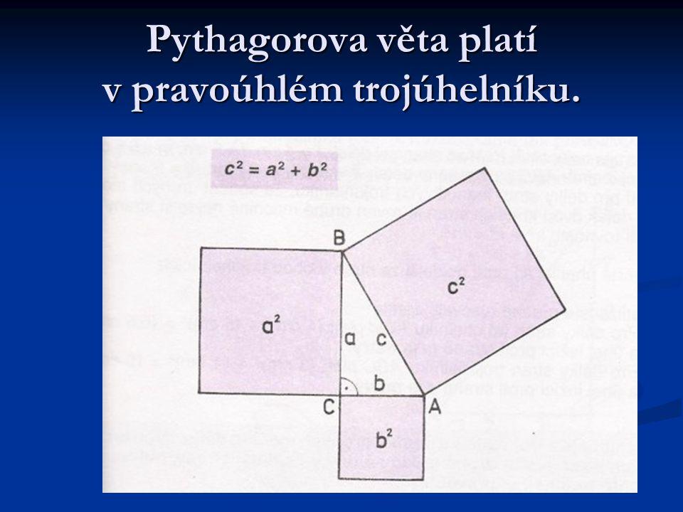 Obsah čtverce nad přeponou pravoúhlého trojúhelníku se rovná součtu obsahů čtverců nad oběma odvěsnami.