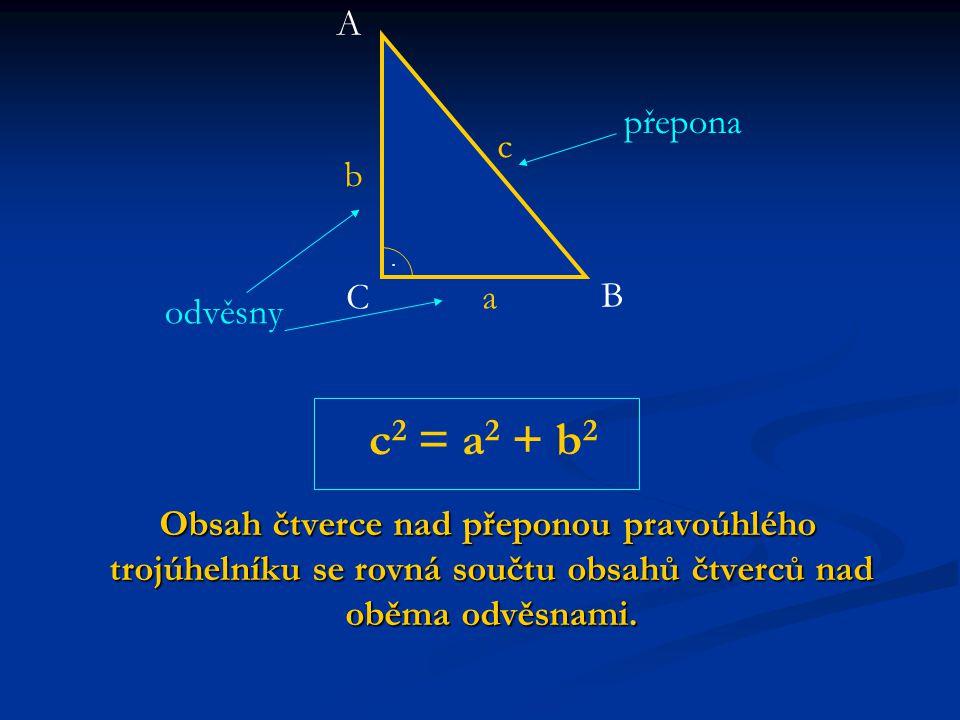 Obrácená Pythagorova věta: Jestliže je v trojúhelníku součet druhých mocnin délek dvou kratších stran roven druhé mocnině délky nejdelší strany, potom je tento trojúhelník pravoúhlý.