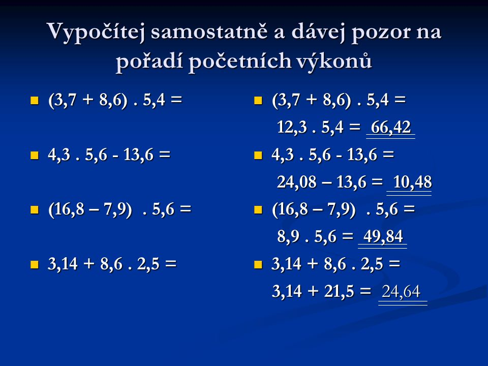 Vypočítej samostatně a dávej pozor na pořadí početních výkonů (3,7 + 8,6).