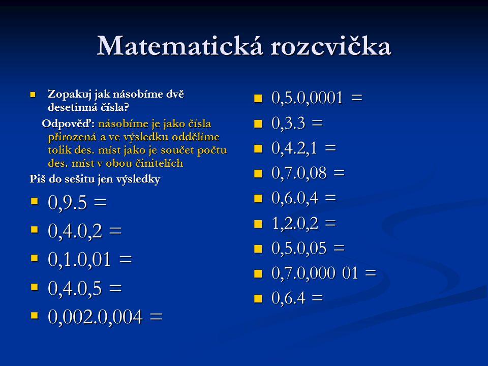 Matematická rozcvička Zopakuj jak násobíme dvě desetinná čísla.