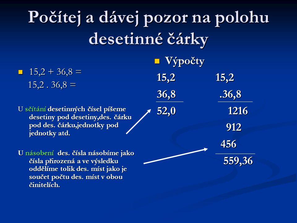 Počítej a dávej pozor na polohu desetinné čárky 15,2 + 36,8 = 15,2 + 36,8 = 15,2.