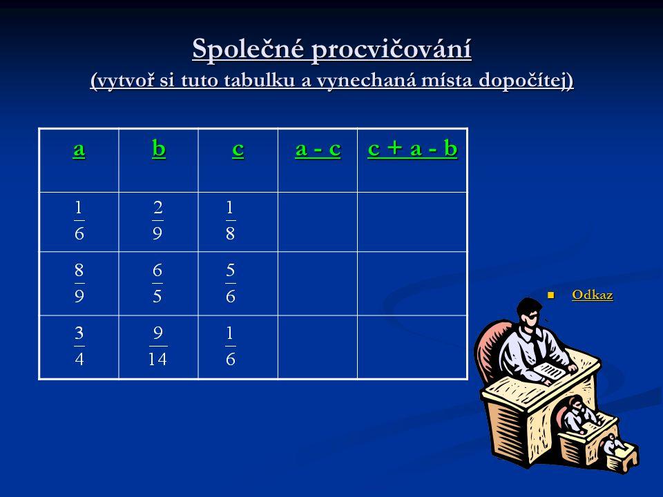 Společné procvičování (vytvoř si tuto tabulku a vynechaná místa dopočítej) Odkaz Odkaz Odkaz abc a - c c + a - b