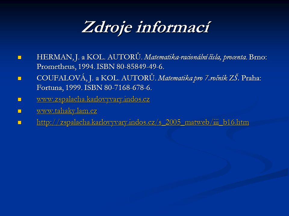 Zdroje informací HERMAN, J. a KOL. AUTORŮ. Matematika-racionální čísla, procenta. Brno: Prometheus, 1994. ISBN 80-85849-49-6. HERMAN, J. a KOL. AUTORŮ