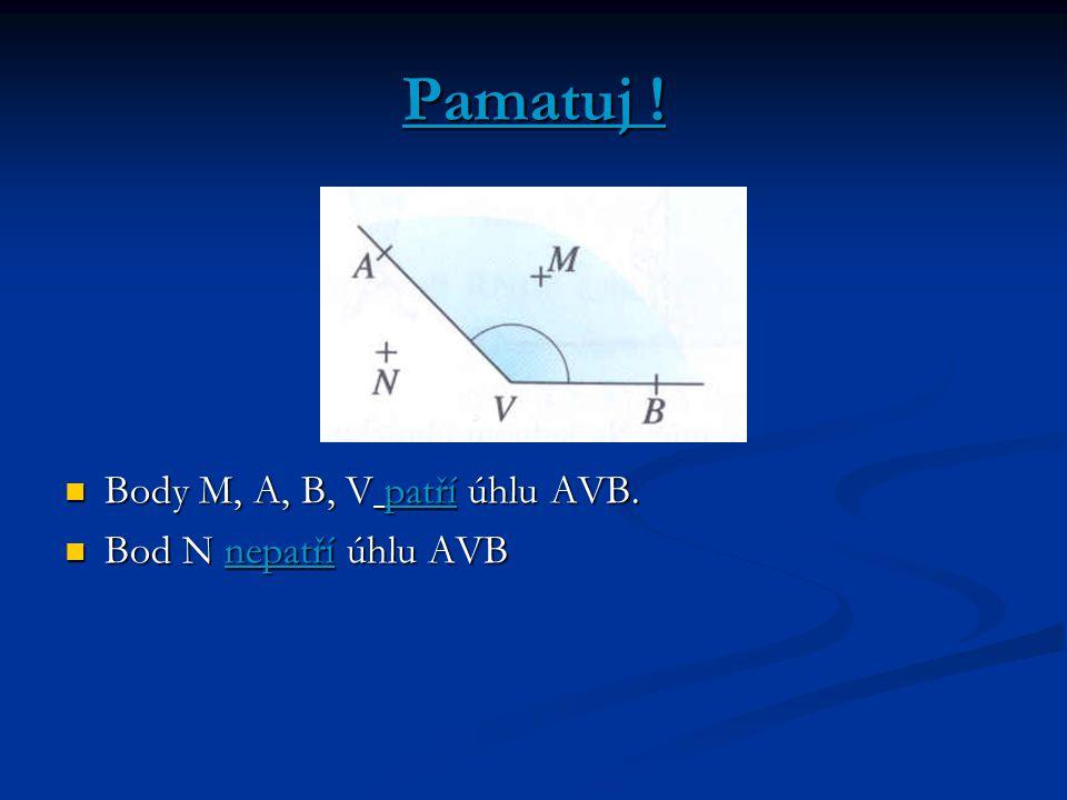 Pamatuj ! Body M, A, B, V patří úhlu AVB. Bod N nepatří úhlu AVB