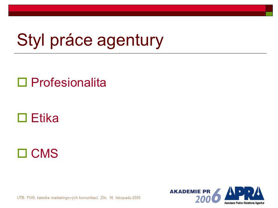 UTB, FMS, katedra marketingových komunikací, Zlín, 16. listopadu 2005 Styl práce agentury  Profesionalita  Etika  CMS