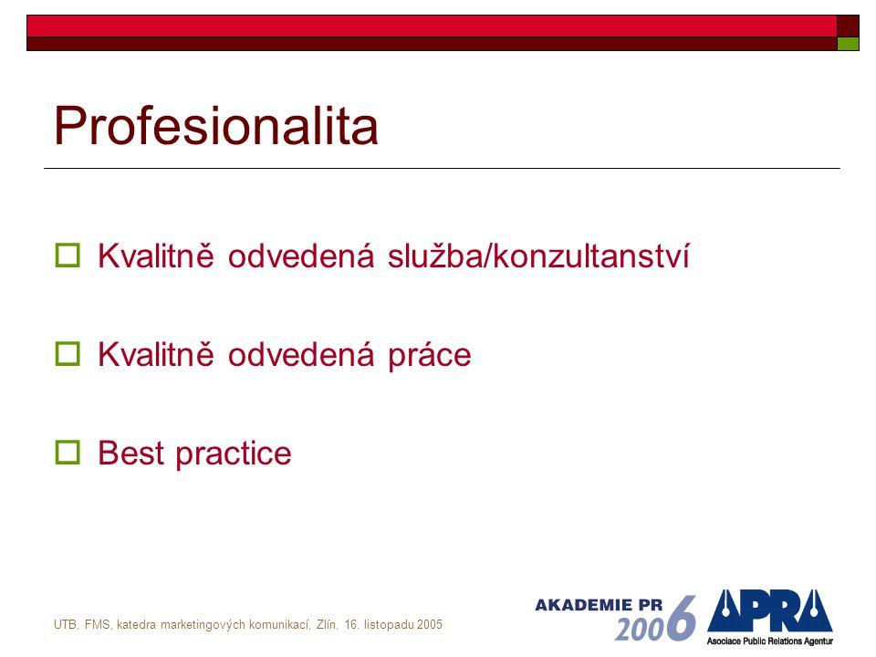 UTB, FMS, katedra marketingových komunikací, Zlín, 16. listopadu 2005 Profesionalita  Kvalitně odvedená služba/konzultanství  Kvalitně odvedená prác