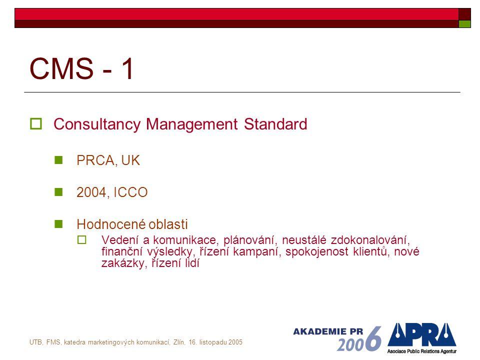UTB, FMS, katedra marketingových komunikací, Zlín, 16. listopadu 2005 CMS - 1  Consultancy Management Standard PRCA, UK 2004, ICCO Hodnocené oblasti
