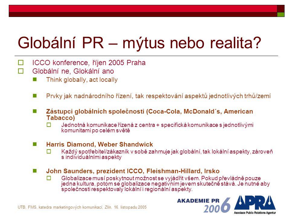 UTB, FMS, katedra marketingových komunikací, Zlín, 16. listopadu 2005 Globální PR – mýtus nebo realita?  ICCO konference, říjen 2005 Praha  Globální