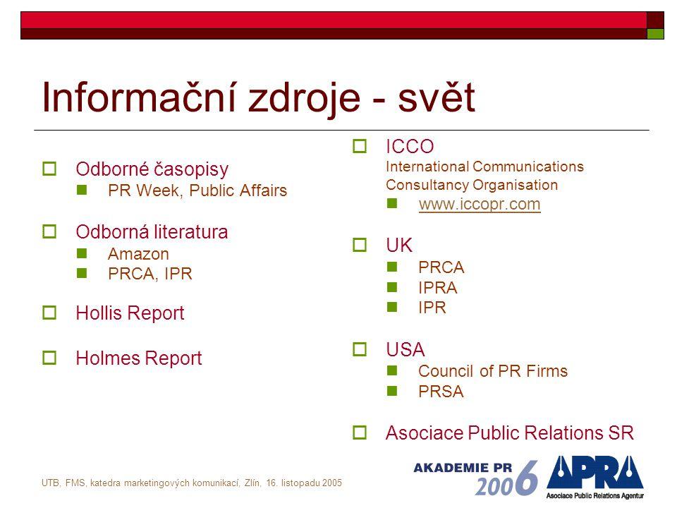 UTB, FMS, katedra marketingových komunikací, Zlín, 16. listopadu 2005 Informační zdroje - svět  Odborné časopisy PR Week, Public Affairs  Odborná li