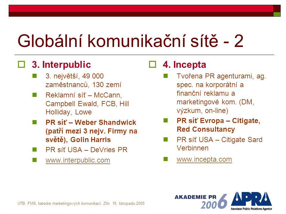 UTB, FMS, katedra marketingových komunikací, Zlín, 16. listopadu 2005 Globální komunikační sítě - 2  3. Interpublic 3. největší, 49 000 zaměstnanců,
