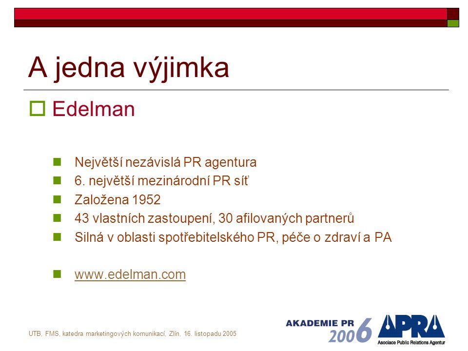 UTB, FMS, katedra marketingových komunikací, Zlín, 16. listopadu 2005 A jedna výjimka  Edelman Největší nezávislá PR agentura 6. největší mezinárodní