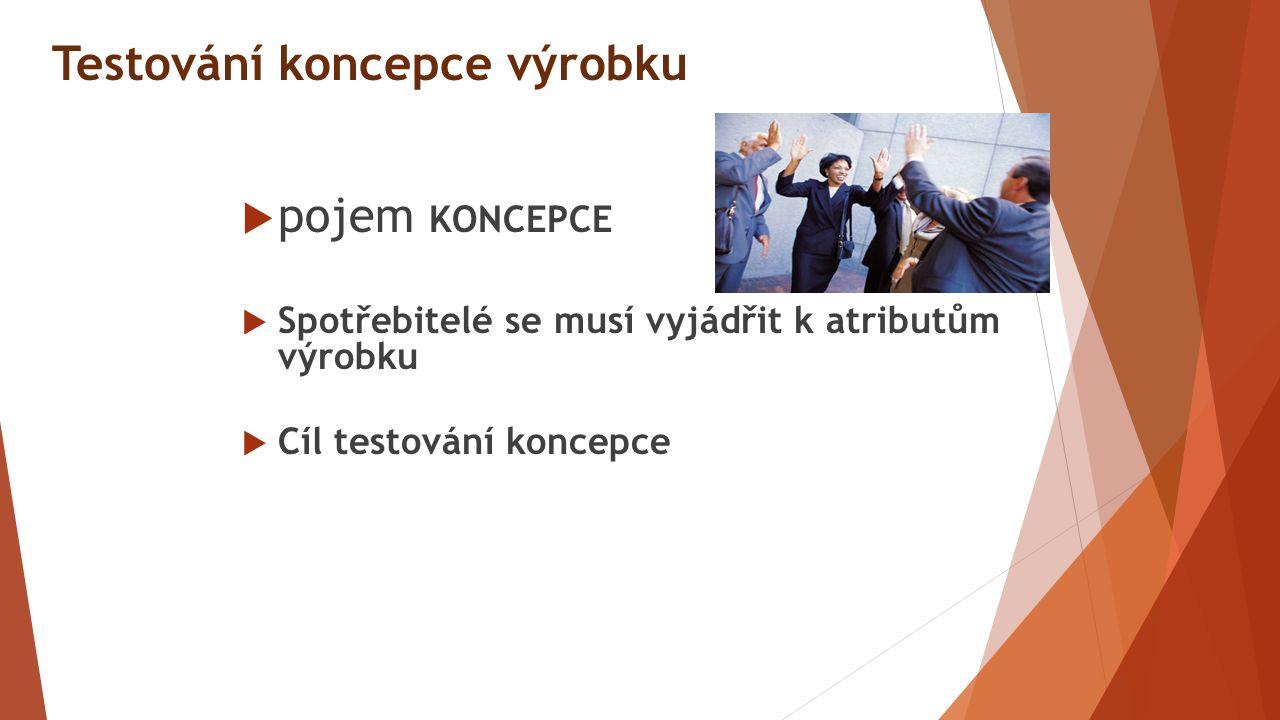 Testování koncepce výrobku  pojem KONCEPCE  Spotřebitelé se musí vyjádřit k atributům výrobku  Cíl testování koncepce
