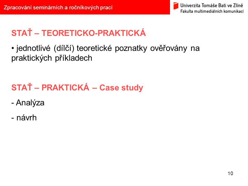 10 Zpracování seminárních a ročníkových prací STAŤ – TEORETICKO-PRAKTICKÁ jednotlivé (dílčí) teoretické poznatky ověřovány na praktických příkladech S