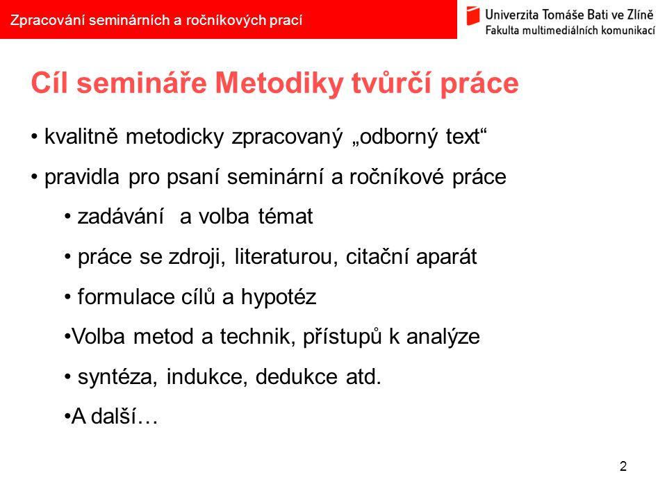 """2 Zpracování seminárních a ročníkových prací Cíl semináře Metodiky tvůrčí práce kvalitně metodicky zpracovaný """"odborný text"""" pravidla pro psaní seminá"""