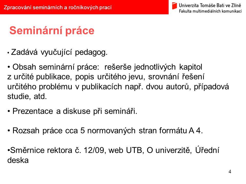 5 Zpracování seminárních a ročníkových prací Struktura práce Titulní strana – viz šablona.