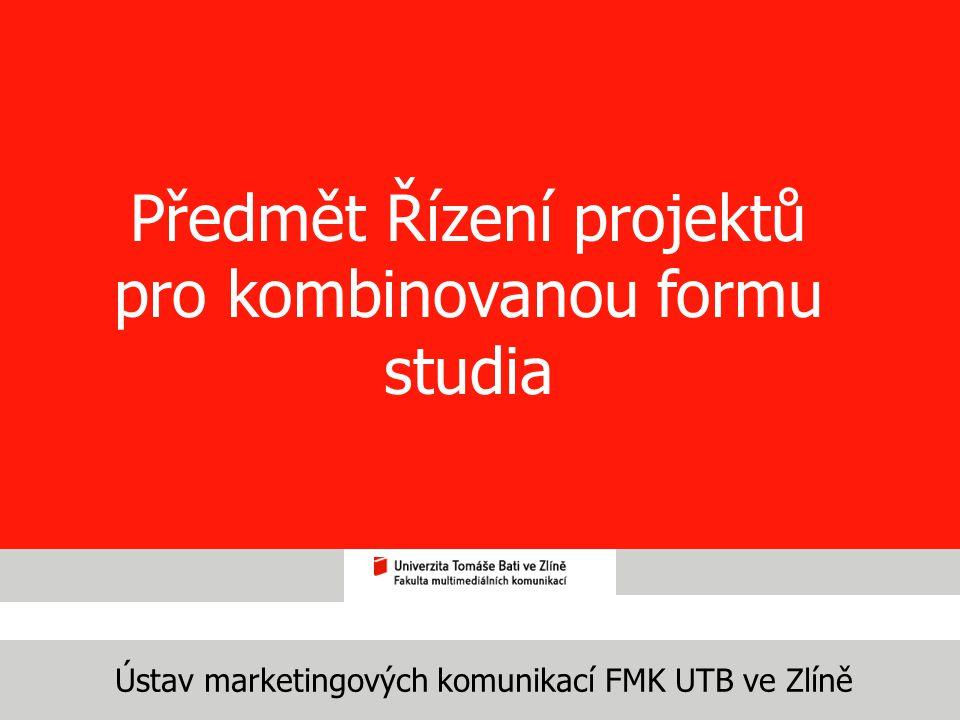 Ústav marketingových komunikací FMK UTB ve Zlíně Předmět Řízení projektů pro kombinovanou formu studia