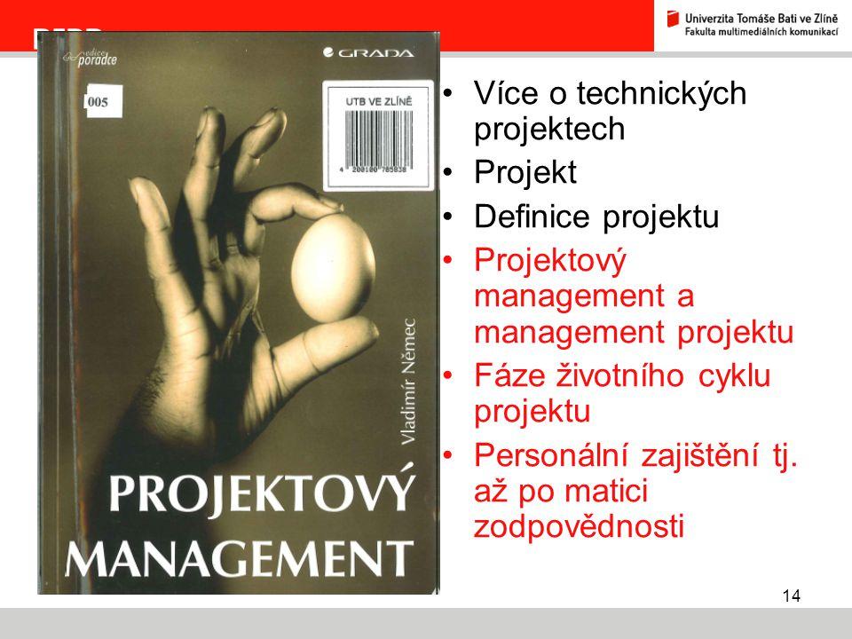 14 RIPR Více o technických projektech Projekt Definice projektu Projektový management a management projektu Fáze životního cyklu projektu Personální z