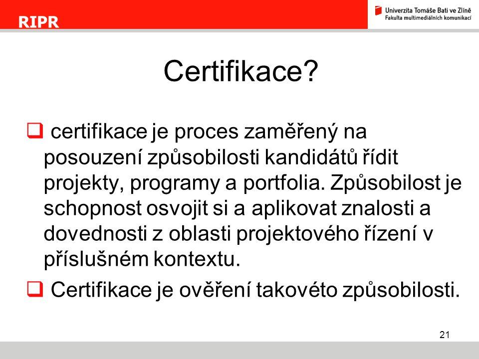 21  certifikace je proces zaměřený na posouzení způsobilosti kandidátů řídit projekty, programy a portfolia. Způsobilost je schopnost osvojit si a ap