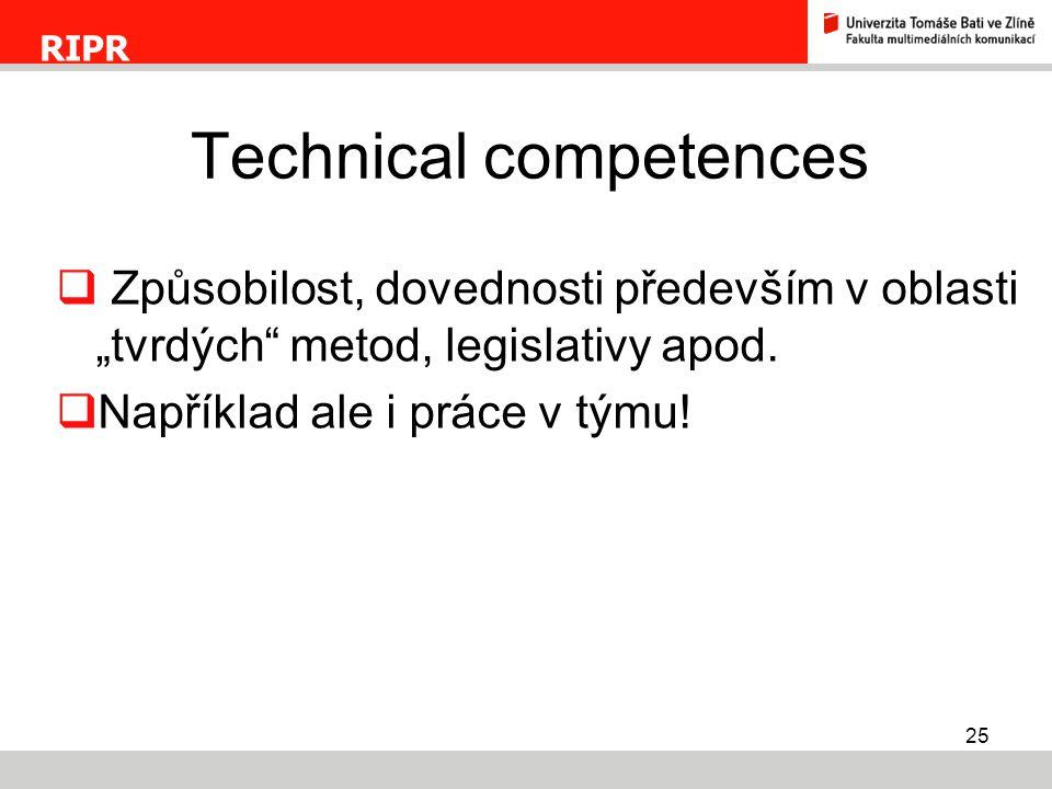 """25  Způsobilost, dovednosti především v oblasti """"tvrdých"""" metod, legislativy apod.  Například ale i práce v týmu! RIPR Technical competences"""