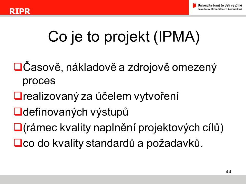44  Časově, nákladově a zdrojově omezený proces  realizovaný za účelem vytvoření  definovaných výstupů  (rámec kvality naplnění projektových cílů)