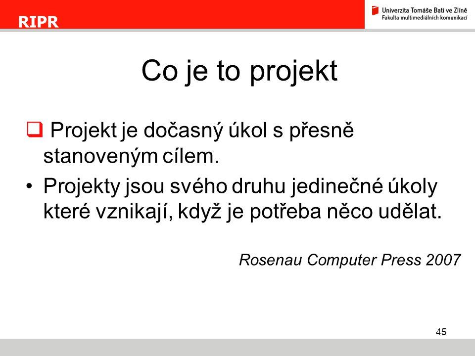 45  Projekt je dočasný úkol s přesně stanoveným cílem. Projekty jsou svého druhu jedinečné úkoly které vznikají, když je potřeba něco udělat. Rosenau