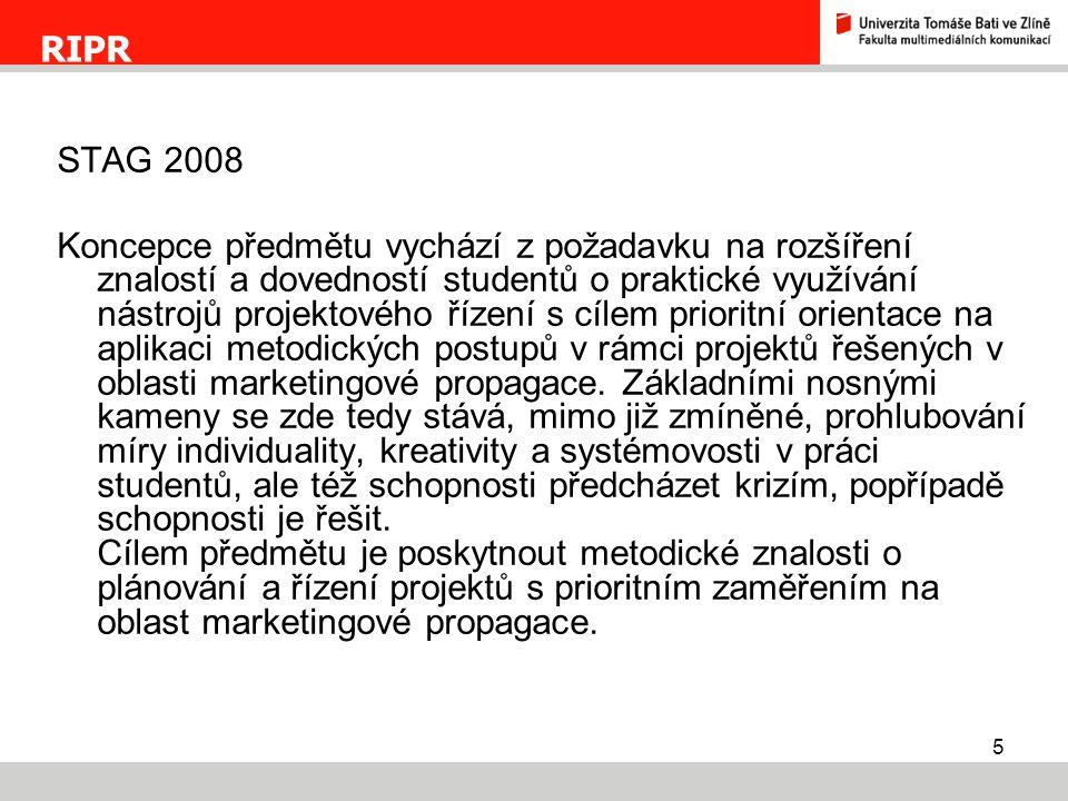 5 STAG 2008 Koncepce předmětu vychází z požadavku na rozšíření znalostí a dovedností studentů o praktické využívání nástrojů projektového řízení s cíl