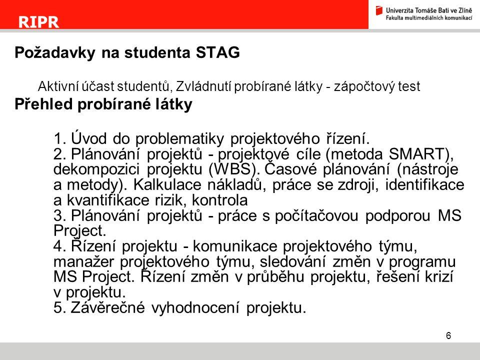6 Požadavky na studenta STAG Aktivní účast studentů, Zvládnutí probírané látky - zápočtový test Přehled probírané látky 1. Úvod do problematiky projek