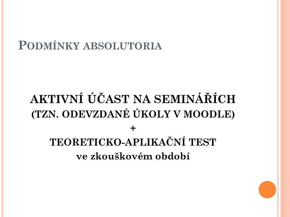 P ODMÍNKY ABSOLUTORIA AKTIVNÍ ÚČAST NA SEMINÁŘÍCH (TZN.