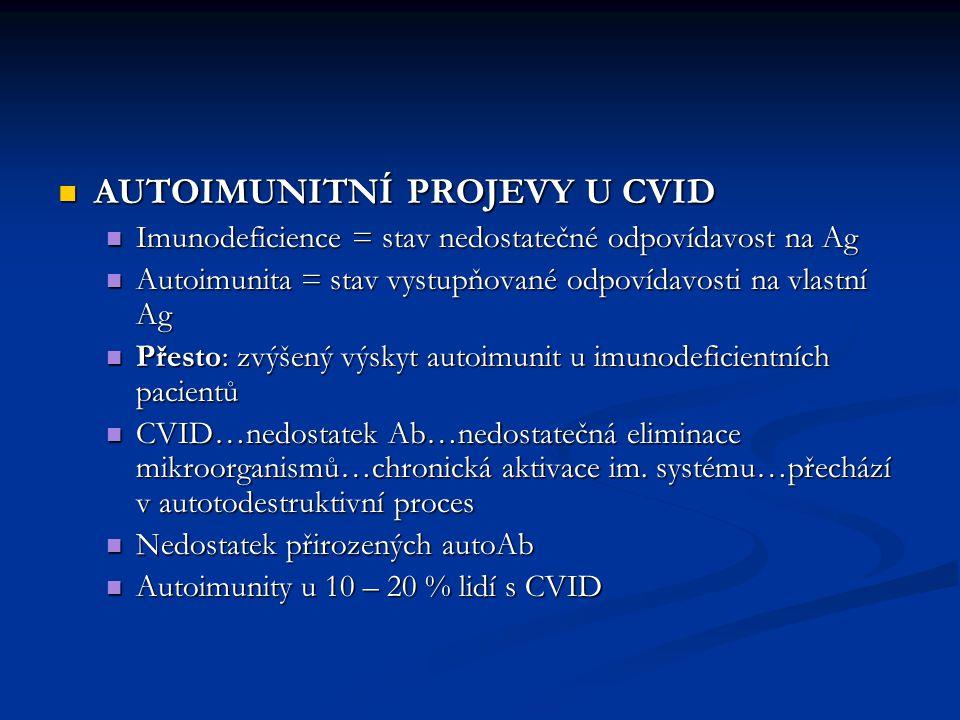 AUTOIMUNITNÍ PROJEVY U CVID AUTOIMUNITNÍ PROJEVY U CVID Imunodeficience = stav nedostatečné odpovídavost na Ag Imunodeficience = stav nedostatečné odp