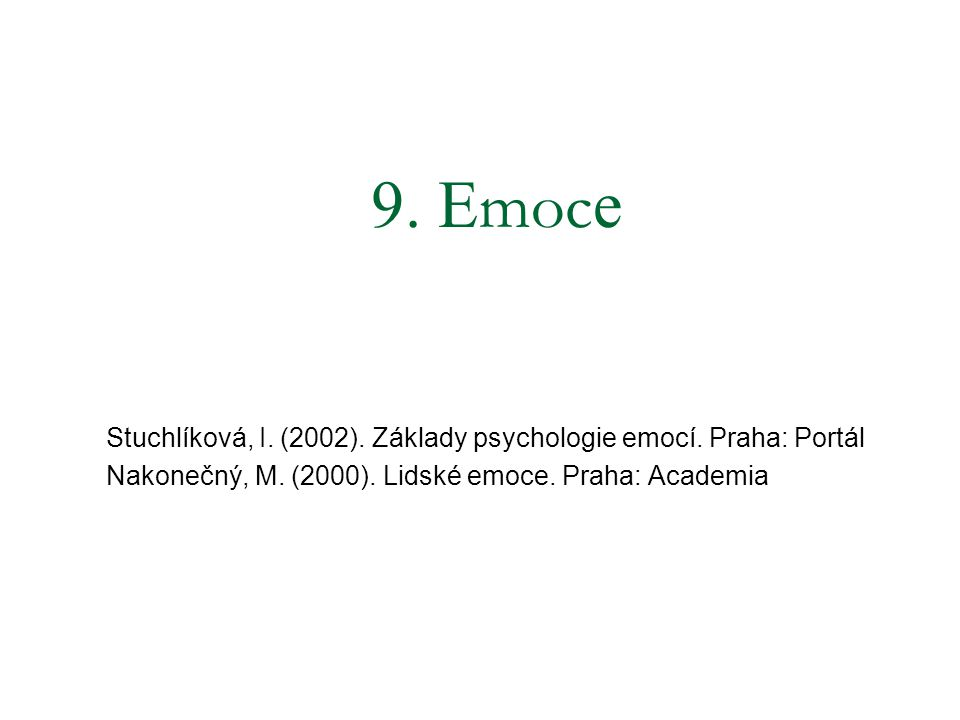 9. E moc e Stuchlíková, I. (2002). Základy psychologie emocí. Praha: Portál Nakonečný, M. (2000). Lidské emoce. Praha: Academia