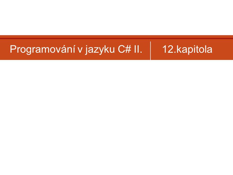Programování v jazyku C# II. 12.kapitola