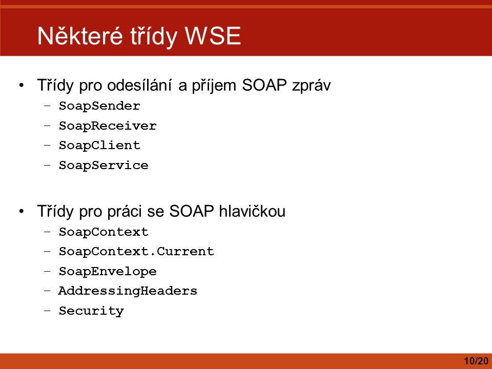 Některé třídy WSE Třídy pro odesílání a příjem SOAP zpráv –SoapSender –SoapReceiver –SoapClient –SoapService Třídy pro práci se SOAP hlavičkou –SoapCo