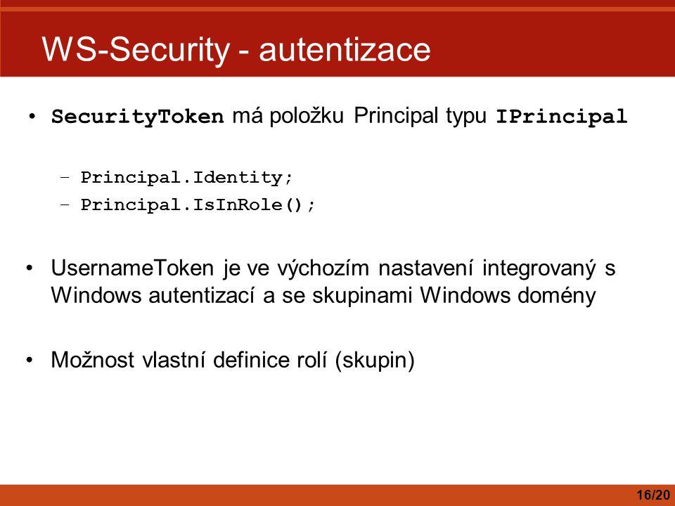 WS-Security - autentizace SecurityToken má položku Principal typu IPrincipal –Principal.Identity; –Principal.IsInRole(); UsernameToken je ve výchozím nastavení integrovaný s Windows autentizací a se skupinami Windows domény Možnost vlastní definice rolí (skupin) 16/20