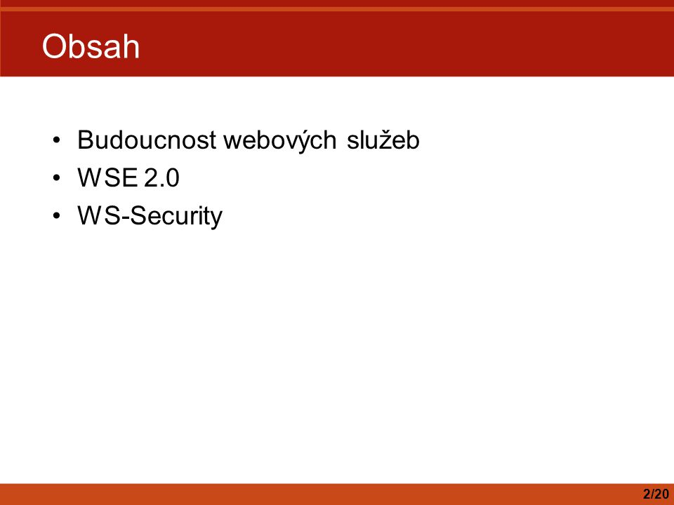 Obsah Budoucnost webových služeb WSE 2.0 WS-Security 2/20