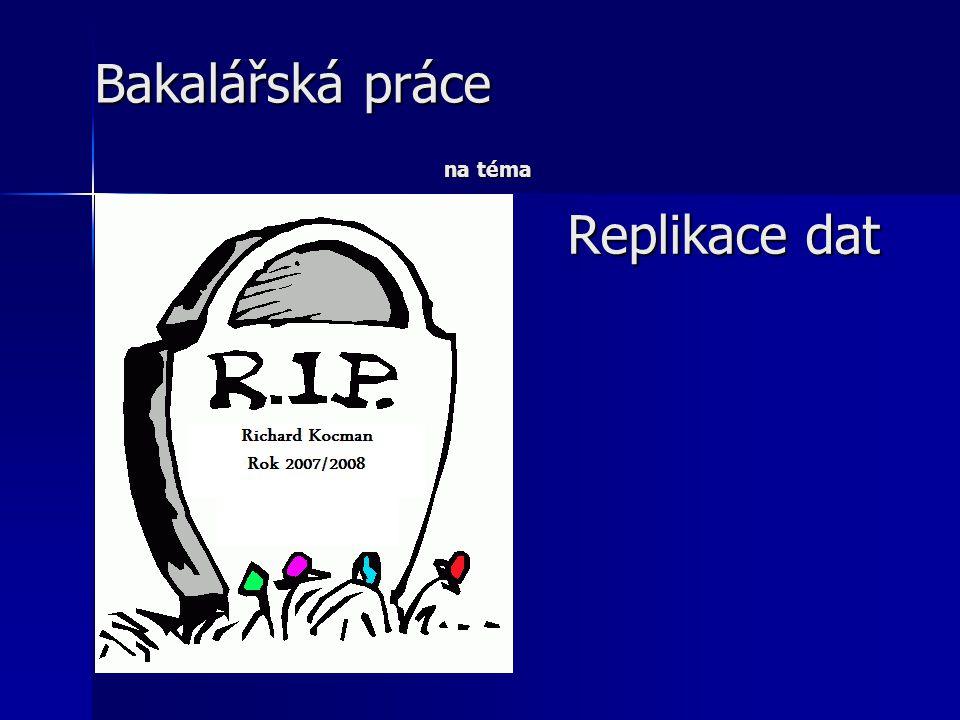 Replikace dat Bakalářská práce na téma