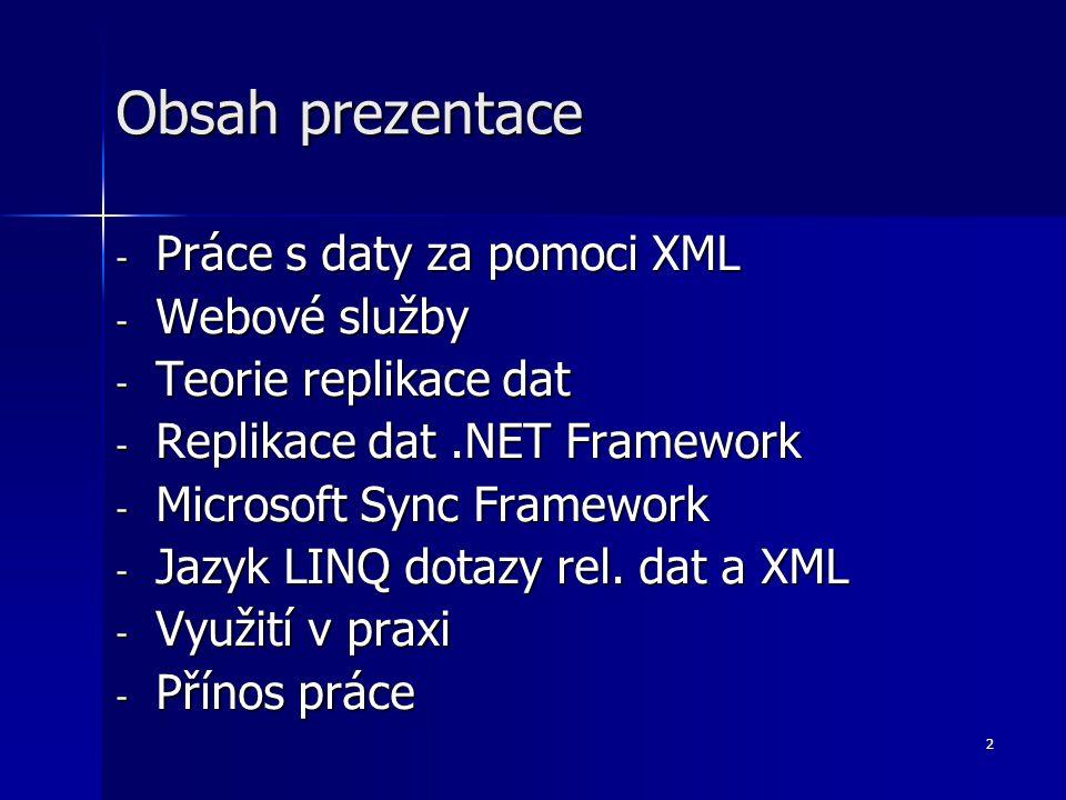 2 Obsah prezentace - Práce s daty za pomoci XML - Webové služby - Teorie replikace dat - Replikace dat.NET Framework - Microsoft Sync Framework - Jazy