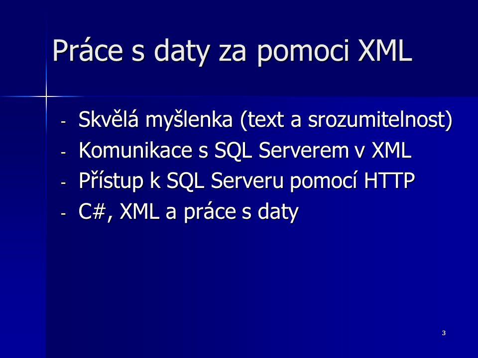 3 - Skvělá myšlenka (text a srozumitelnost) - Komunikace s SQL Serverem v XML - Přístup k SQL Serveru pomocí HTTP - C#, XML a práce s daty Práce s daty za pomoci XML