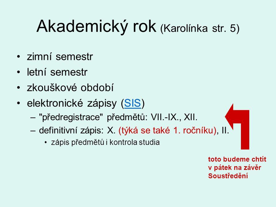 Akademický rok (Karolínka str. 5) zimní semestr letní semestr zkouškové období elektronické zápisy (SIS)SIS –
