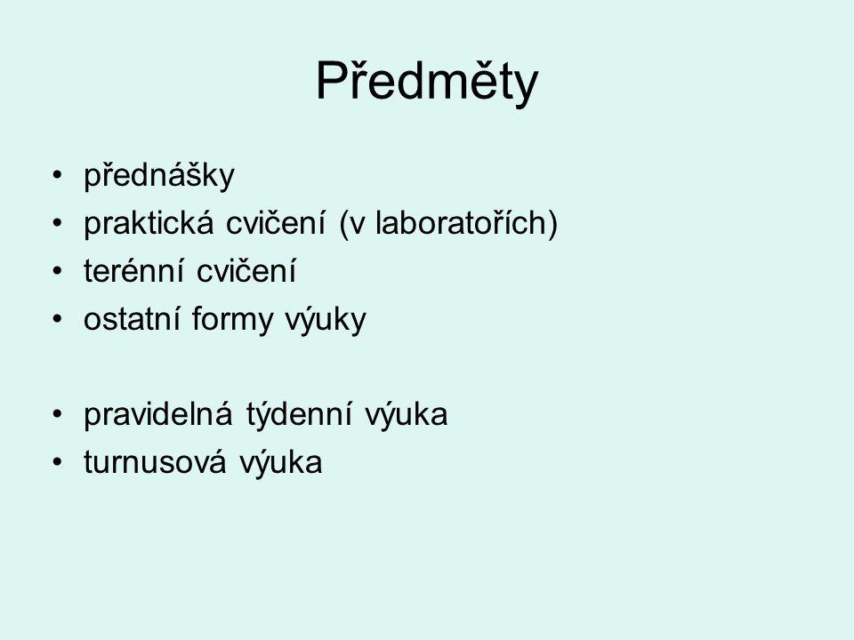 Předměty přednášky praktická cvičení (v laboratořích) terénní cvičení ostatní formy výuky pravidelná týdenní výuka turnusová výuka
