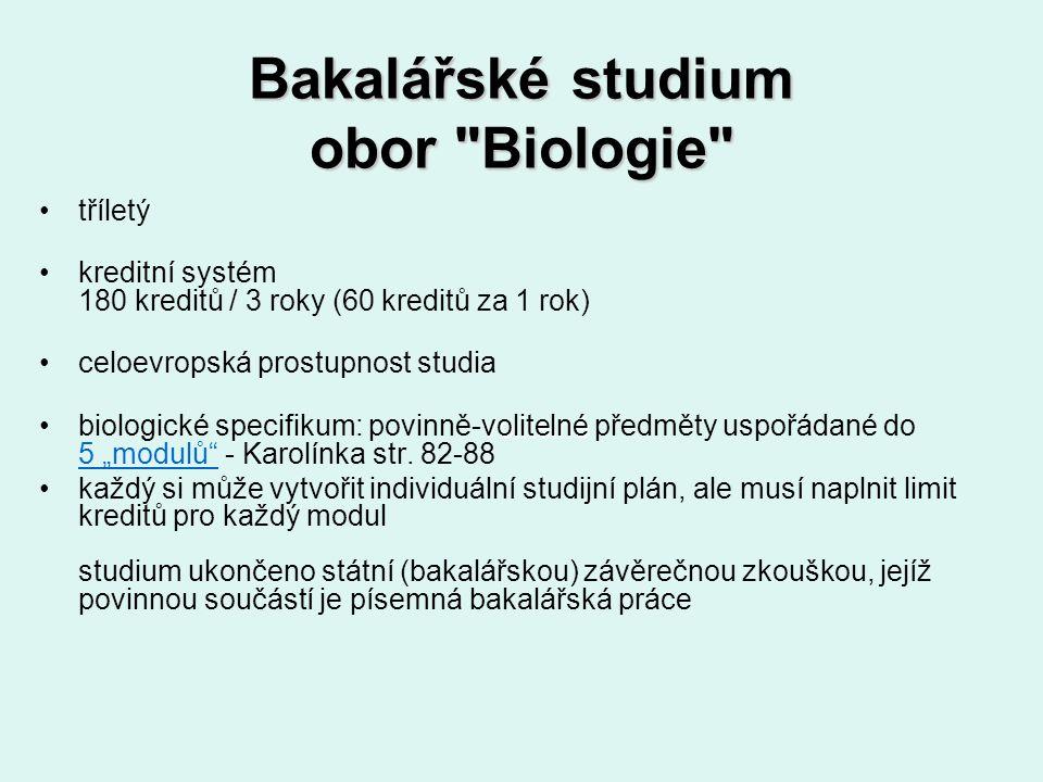 """Bakalářské studium obor Biologie tříletý kreditní systém 180 kreditů / 3 roky (60 kreditů za 1 rok) celoevropská prostupnost studia volitelnébiologické specifikum: povinně-volitelné předměty uspořádané do 5 """"modulů - Karolínka str."""