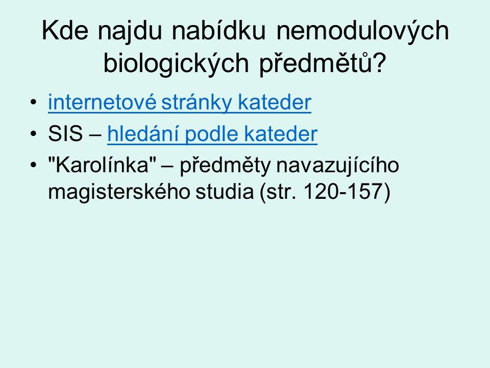 Kde najdu nabídku nemodulových biologických předmětů? internetové stránky kateder SIS – hledání podle katederhledání podle kateder