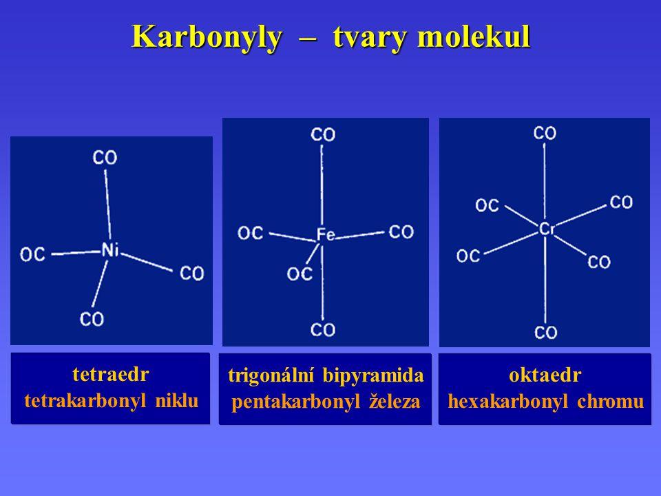 Karbonyly – tvary molekul tetraedr tetrakarbonyl niklu oktaedr hexakarbonyl chromu trigonální bipyramida pentakarbonyl železa