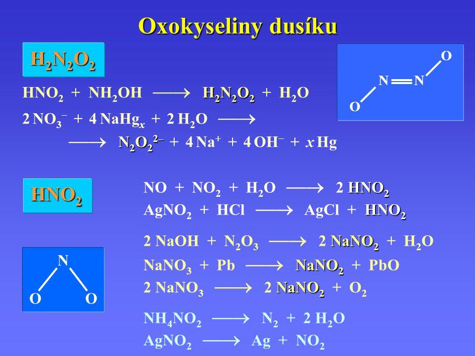 Oxokyseliny dusíku HNO 2 NO + NO 2 + H 2 O  2 HNO 2 HNO 2 AgNO 2 + HCl  AgCl + HNO 2.