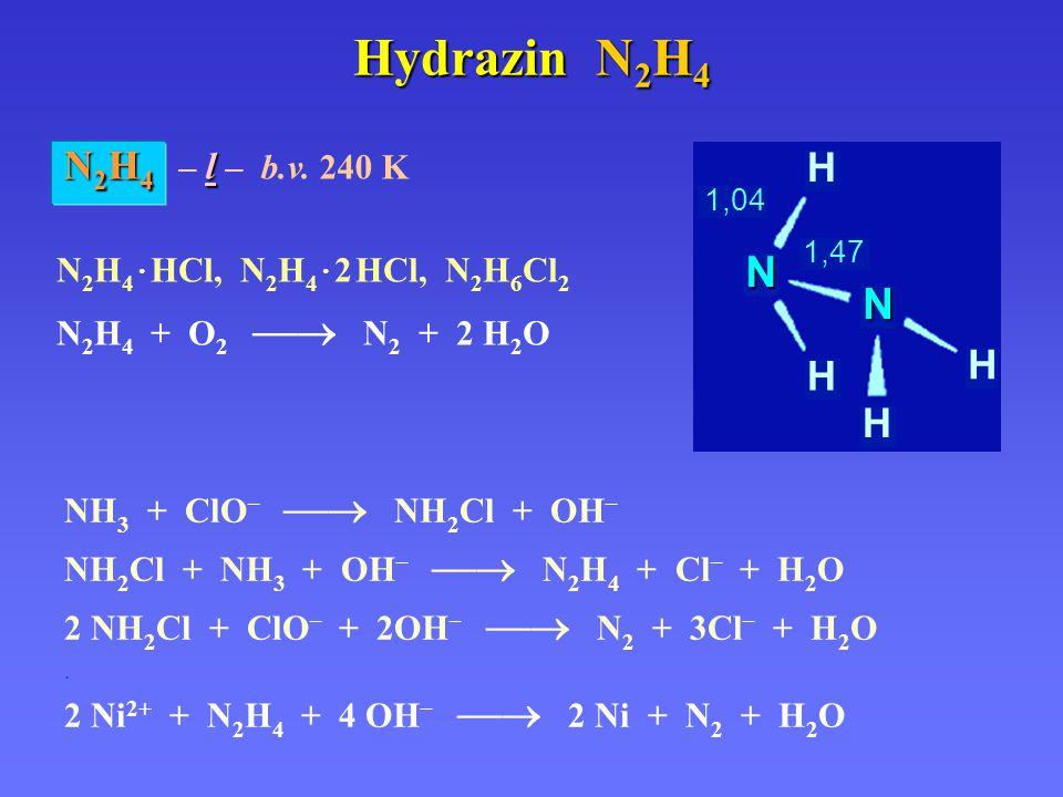 Hydrazin N 2 H 4 NH 3 + ClO –  NH 2 Cl + OH – NH 2 Cl + NH 3 + OH –  N 2 H 4 + Cl – + H 2 O 2 NH 2 Cl + ClO – + 2OH –  N 2 + 3Cl – + H 2 O.