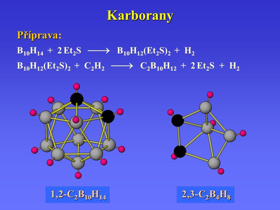 Karborany Příprava Příprava : B 10 H 14 + 2 Et 2 S  B 10 H 12 (Et 2 S) 2 + H 2 B 10 H 12 (Et 2 S) 2 + C 2 H 2  C 2 B 10 H 12 + 2 Et 2 S + H 2 1,2-