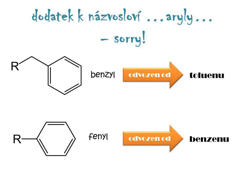 dodatek k názvosloví …aryly… – sorry! benzyl toluenu fenyl benzenu odvozen od